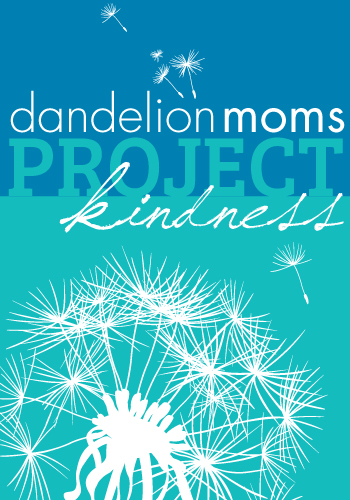 Dandelion Moms Project Kindness