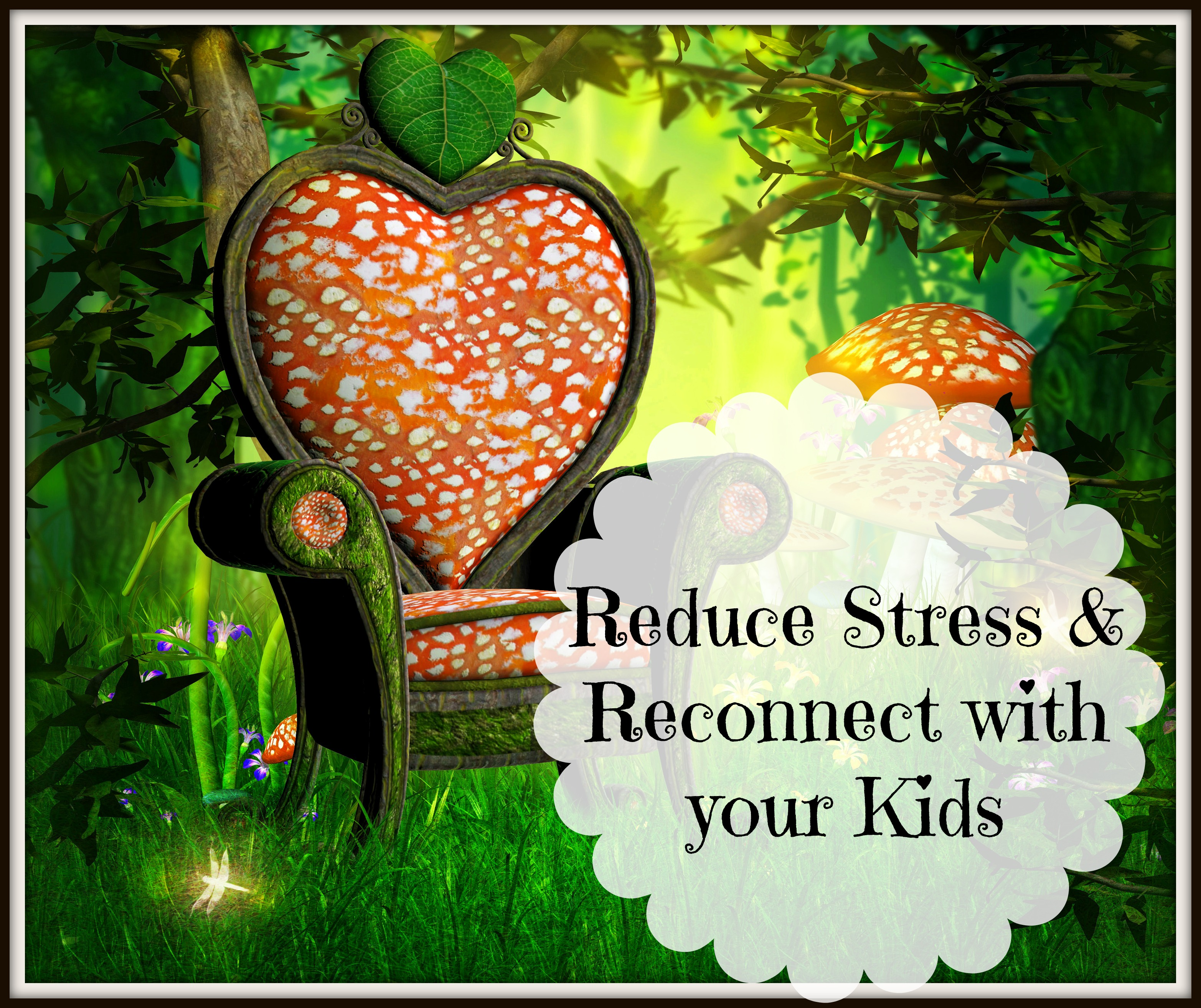 Reduce Stress and Reconnect with your Kids