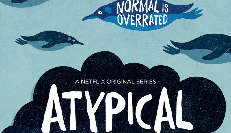 Netflix's ATYPICAL original series shows the humanness in all of us